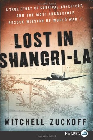 Lost in Shangri-La LP: A True Story of Survival, Adventure, and the Most Incredible Rescue Mission of World War II  by  Mitchell Zuckoff
