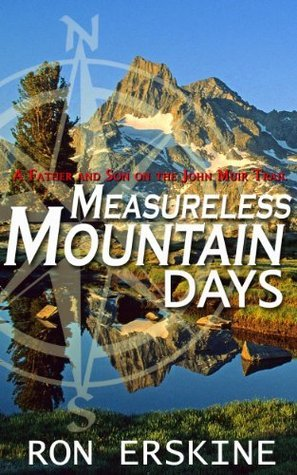 Measureless Mountain Days: A Father and Son on the John Muir Trail  by  Ron Erskine