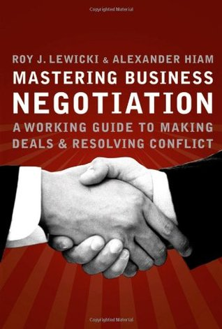 Mastering Business Negotiation : A Working Guide to Making Deals and Resolving Conflict  by  Roy J. Lewicki