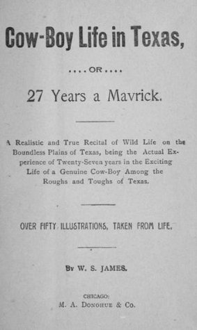 Cow-Boy Life in Texas, or 27 Years a Mavrick (Original Illustrations and Text)  by  Will S. James