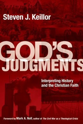 Gods Judgments: Interpreting History and the Christian Faith  by  Steven J. Keillor
