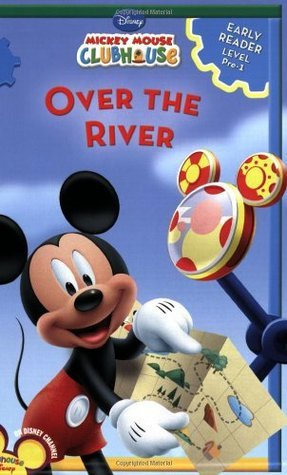 Over the River (Mickey Clubhouse: A Level 1 Early Reader) Sheila Sweeny Higginson