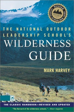 The National Outdoor Leadership Schools Wilderness Guide: The Classic Handbook, Revised and Updated  by  Mark W.T. Harvey