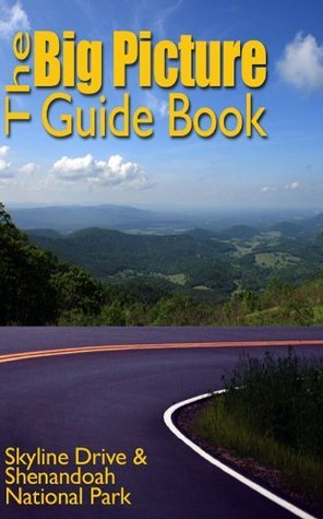 The Big Picture Guide Book of Skyline Drive and Shenandoah National Park (The Big Picture Guide Book Series)  by  Brianne Casey