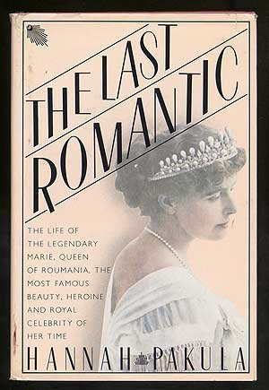 The Last Romantic: A Biography of Queen Marie of Roumania  by  Hannah Pakula