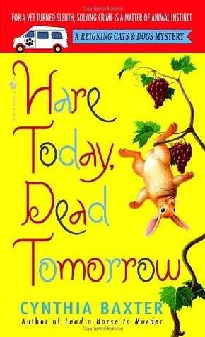 Hare Today, Dead Tomorrow (Reigning Cats & Dogs Mystery, #4)  by  Cynthia Baxter
