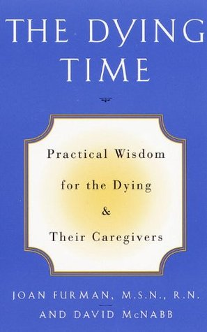The Dying Time: Practical Wisdom for the Dying & Their Caregivers Joan Furman