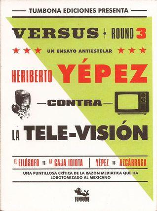 Contra la Tele-Visión (Versus, #3). Heriberto Yépez