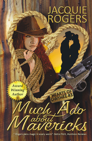 Much Ado About Mavericks ( Hearts of Owyhee, #3 ) Jacquie Rogers