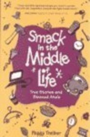 Smack in the Middle of Life: True Stories and Blessed AHAs  by  Peggy Treiber