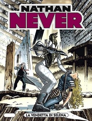 Nathan Never n. 99: La vendetta di Selena  by  Antonio Serra