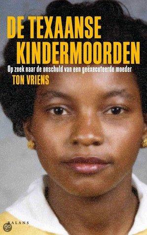 De Texaanse kindermoorden + DVD: op zoek naar de onschuld van een geexecuteerde moeder  by  Ton Vriens