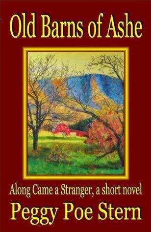Old Barns of Ashe: Along Came a Stranger, a short novel  by  Peggy Poe Stern