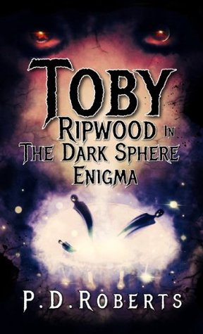 Toby Ripwood in The Dark Sphere Enigma  by  P.D Roberts