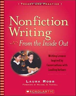 Nonfiction Writing: From the Inside Out - USE 0-545-23966-4: Writing Lessons Inspired Conversations With Leading Authors by Laura Robb