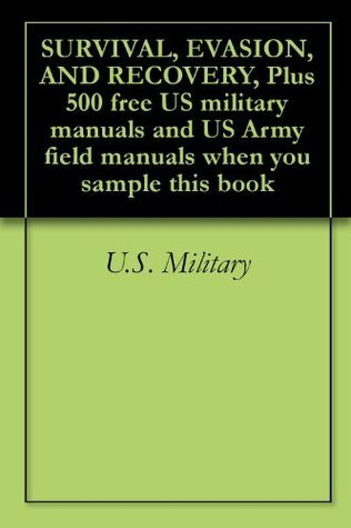 SURVIVAL, EVASION, AND RECOVERY, Plus 500 free US military manuals and US Army field manuals when you sample this book Progressive Management