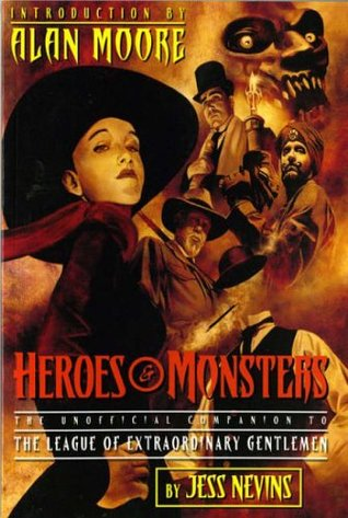 Heroes and Monsters (The Unofficial Companion to the League of Extraordinary Gentlemen, #1) Jess Nevins
