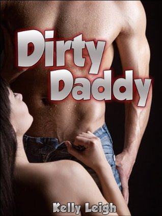 Dirty Daddy: A Rough And Reluctant MMF Threesome Sex Encounter  by  Kelly Leigh
