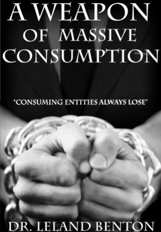 A Weapon of Massive Consumption  by  Leland Benton