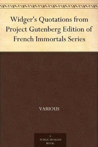 Widgers Quotations from Project Gutenberg Edition of French Immortals Series Various