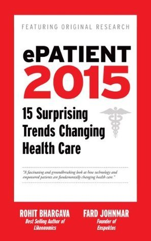 ePatient 2015 - 15 Surprising Trends Changing Health Care  by  Rohit Bhargava