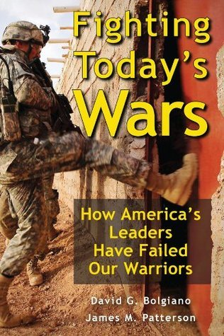 Fighting Todays Wars: How Americas Leaders Have Failed Our Warriors  by  David G. Bolgiano