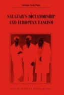 Salazars Dictatorship and European Fascism. Problems and Perspectives of Interpretation  by  António Costa Pinto