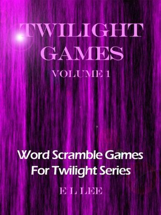 Twilight Games: Word Scramble Games For Twilight Series Volume 1 (Word Games Series)  by  E.L. Lee