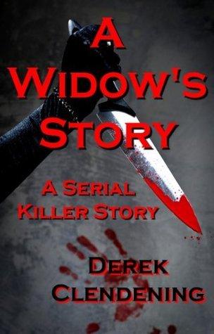 A Widows Story: A Serial Killer Story  by  Derek Clendening