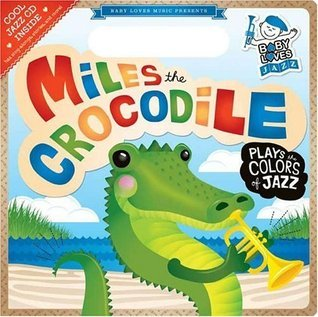 Miles the Crocodile Plays the Colors of Jazz: Baby Loves Jazz  by  Andy Blackman