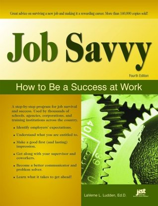 Job Savvy: How to Be a Success at Work LaVerne L. Ludden
