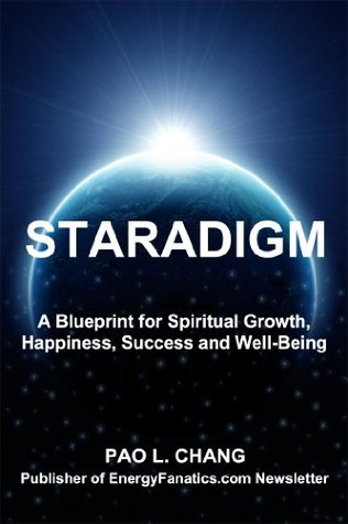 Staradigm: A Blueprint for Spiritual Growth, Happiness, Success and Well-Being Pao Chang