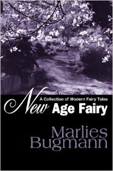 New Age Fairy: A Collection of Modern Fairy Tales  by  Marlies Bugmann