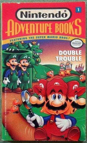 Super Mario Bros: Double Trouble (Nintendo Adventure Books, No. 1)  by  Clyde Bosco