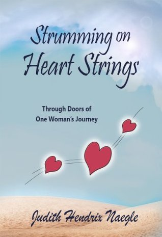 Strumming on Heart Strings: Through Doors of One Womans Journey  by  Judith Hendrix Naegle