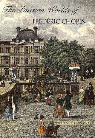 The Parisian Worlds of Frederic Chopin William G. Atwood