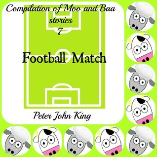 Moo and Baa FootBall Match Story. (1)  by  Peter John King