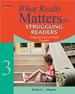 WHAT REALLY MATTERS FOR STRUGGLING READERS DESIGNING RESEARCH-BASED PROGRAMS Richard L. Allington