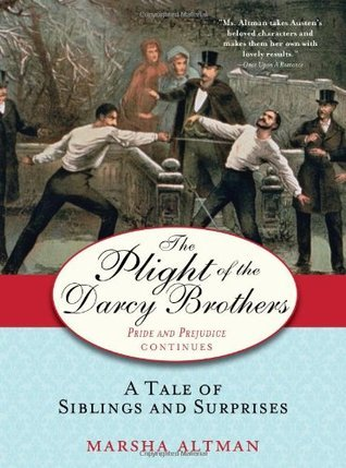 The Plight of the Darcy Brothers: A Tale of Siblings and Surprises (Pride and Prejudice Continues, # 2)  by  Marsha Altman