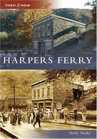 Harpers Ferry, West Virginia (Then and Now)  by  Dolly Nasby
