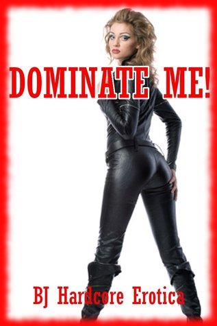 Dominate Me! Five Rough Sex Erotica Stories Sheena Stone