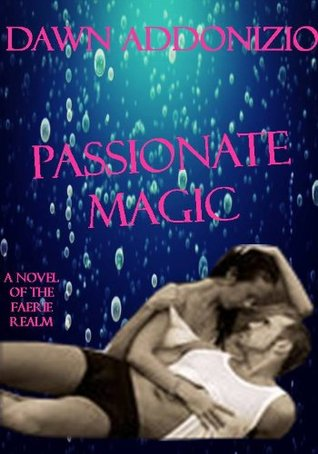 Passionate Magic - A Paranormal Fantasy Romance  by  Dawn Addonizio