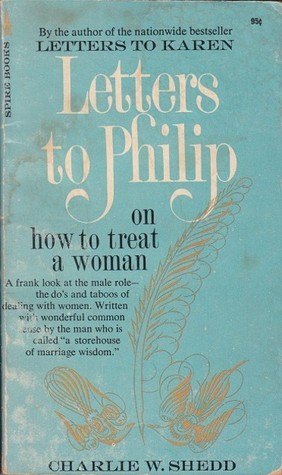 Letters to Philip: On How to Treat a Woman Charlie W. Shedd