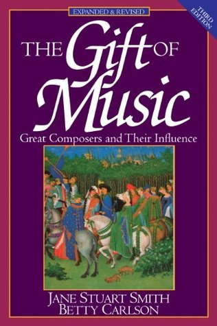 The Gift of Music (Expanded and Revised, 3rd Edition): Great Composers and Their Influence Jane Stuart Smith