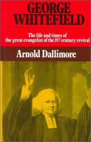George Whitefield: The Life and Times of the Great Evangelist of the Eighteenth Century - Volume II Arnold A. Dallimore- volume 2