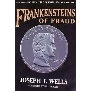 Frankensteins of Fraud: The 20th Centurys Top Ten White-Collar Criminals  by  Joseph T. Wells