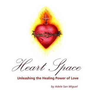HEART SPACE Unleashing the Healing Power of Love  by  Adele San Miguel