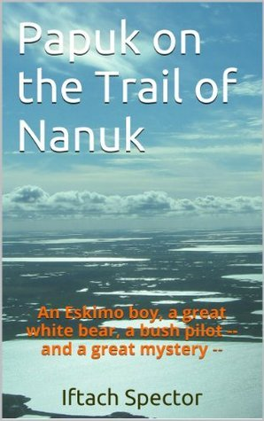 Papuk on the Trail of Nanuk  by  Iftach Spector