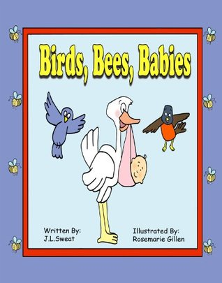 Birds Bees Babies  by  J.L. Sweat