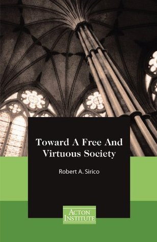 Toward A Free And Virtuous Society  by  Robert Sirico